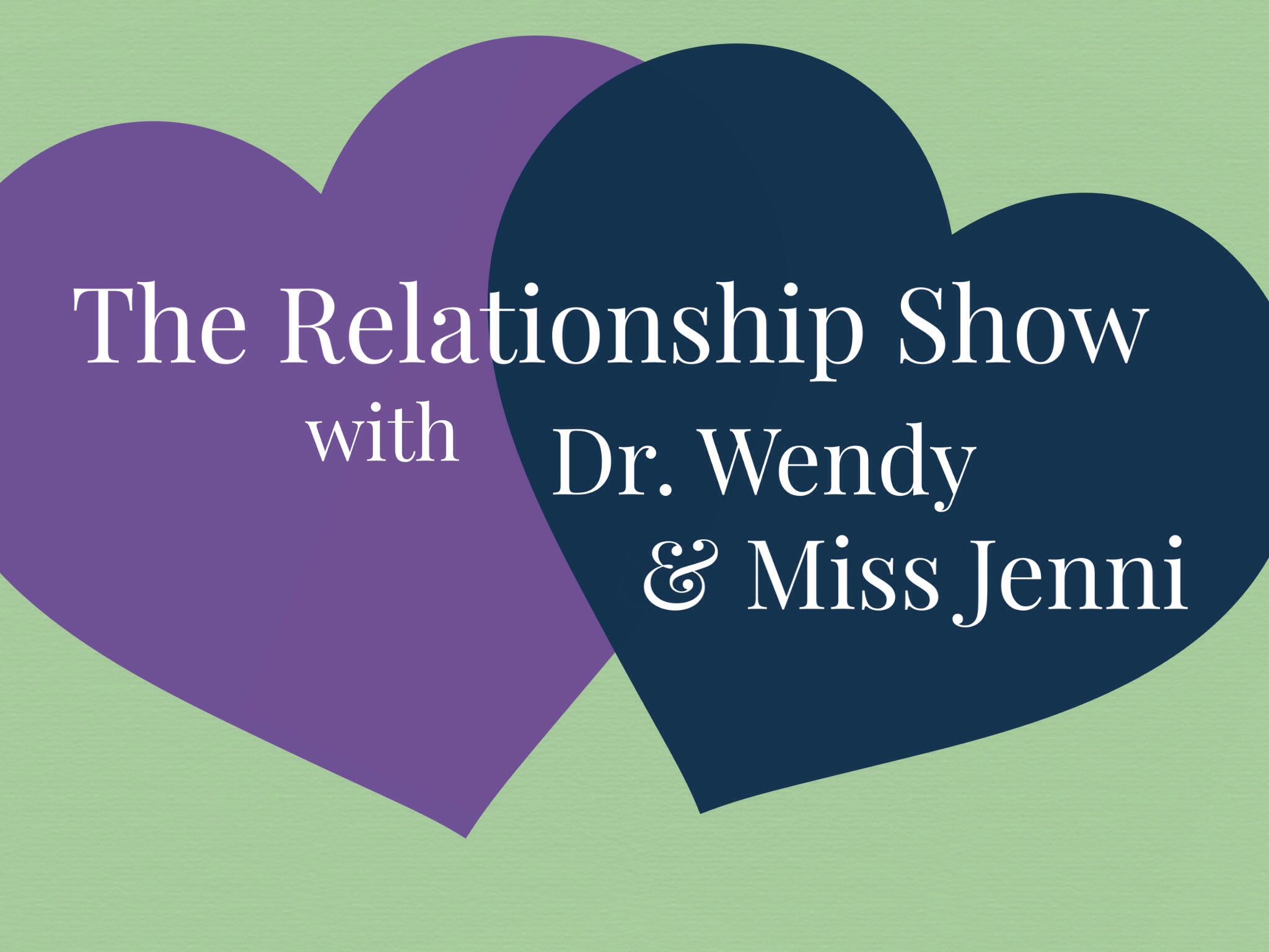 The Relationship Show with Dr. Wendy & Miss Jenni -