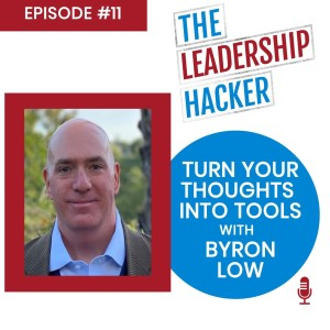 Turn Your Thoughts Into Tools with Byron Low