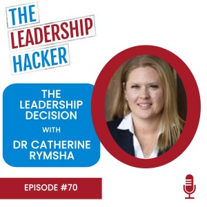 The Leadership Decision with Dr Catherine Rymsha