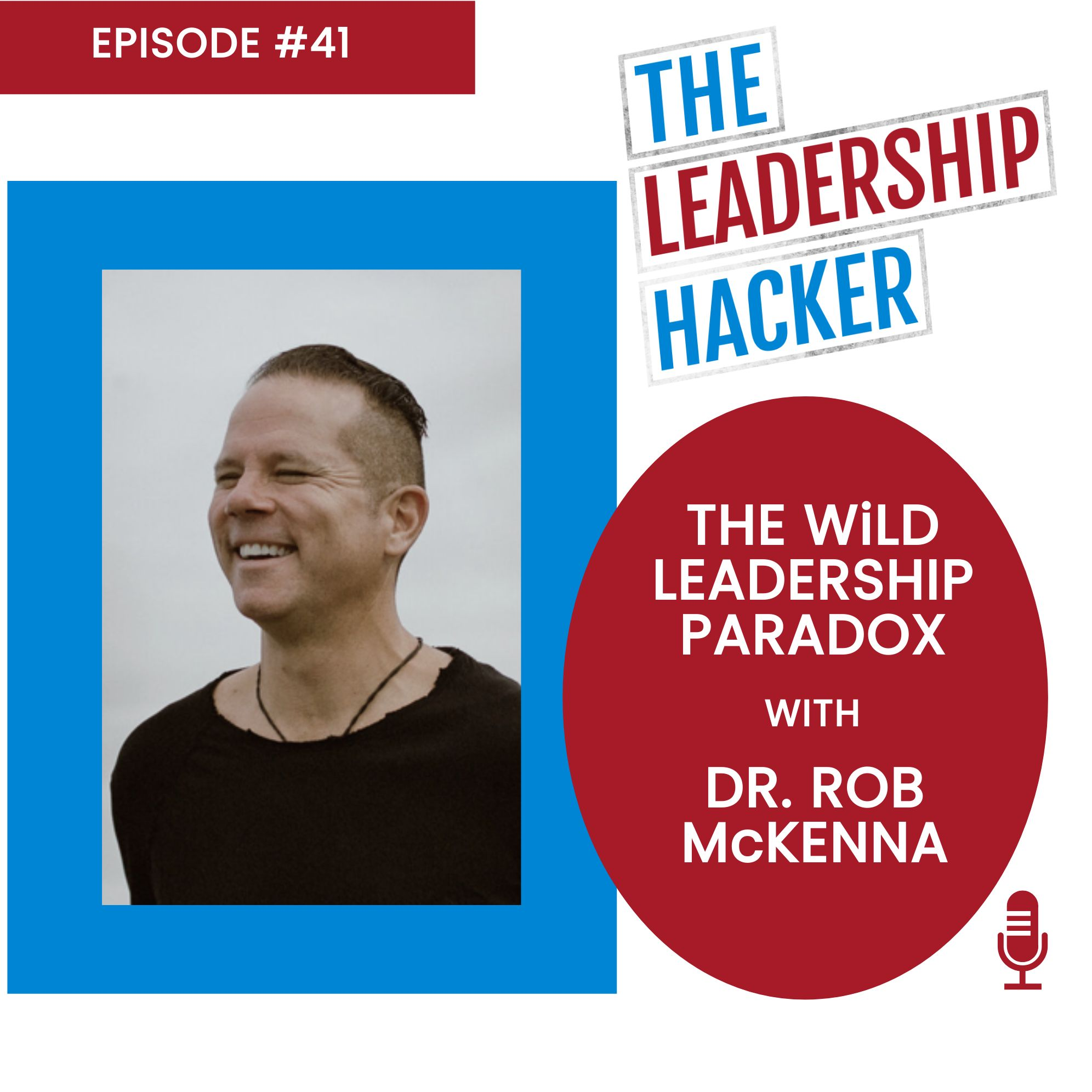 The WiLD Leadership Paradox with Dr. Rob McKenna