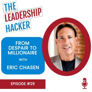 From Despair to Millionaire with Eric Chasen