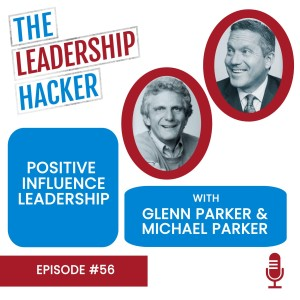 Positive Influence Leadership with Glenn and Michael Parker