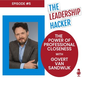 The Power Of Professional Closeness with Govert Van Sandwijk