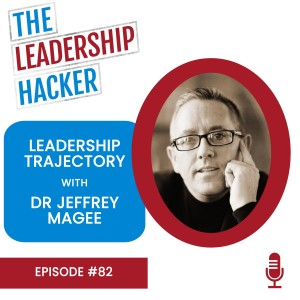 Leadership Trajectory with Dr Jeffrey Magee