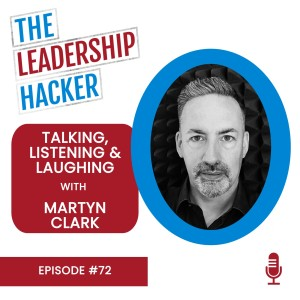 Talking, Listening and Laughing with Martyn Clark