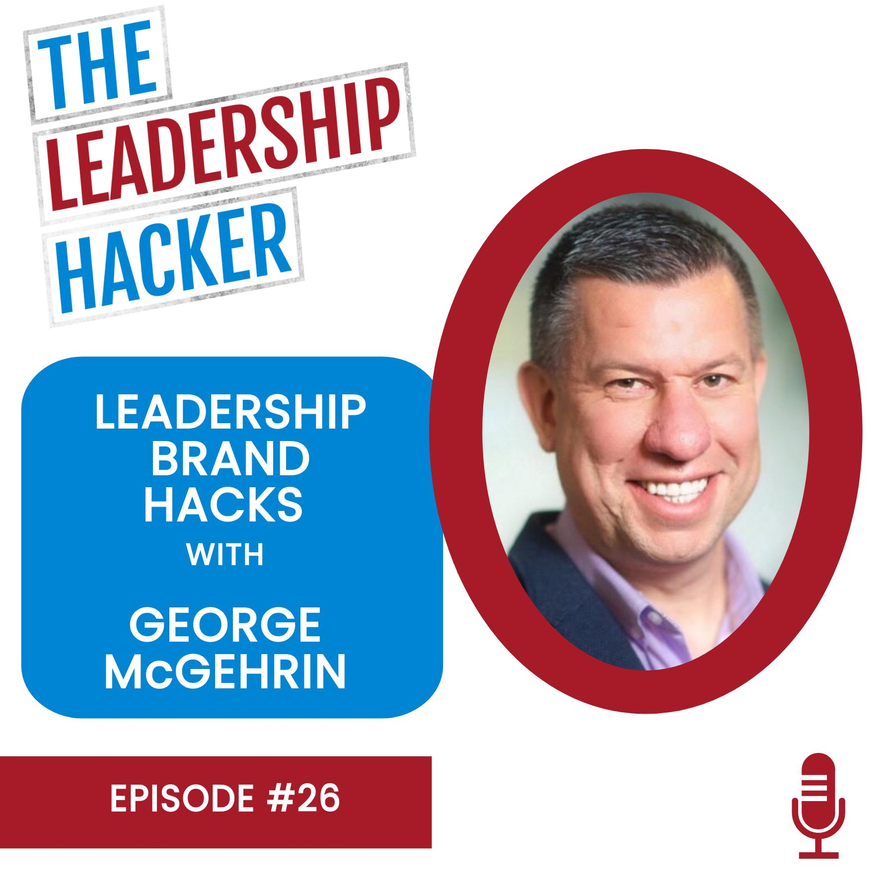 Leadership Brand Hacks with George McGehrin