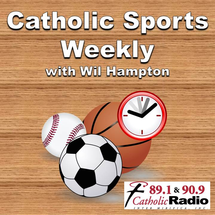 "CATHOLIC SPORTS WEEKLY: ""BUSINESS LEADERSHIP, FAITH AND SPORTS"" with Wil Hampton"
