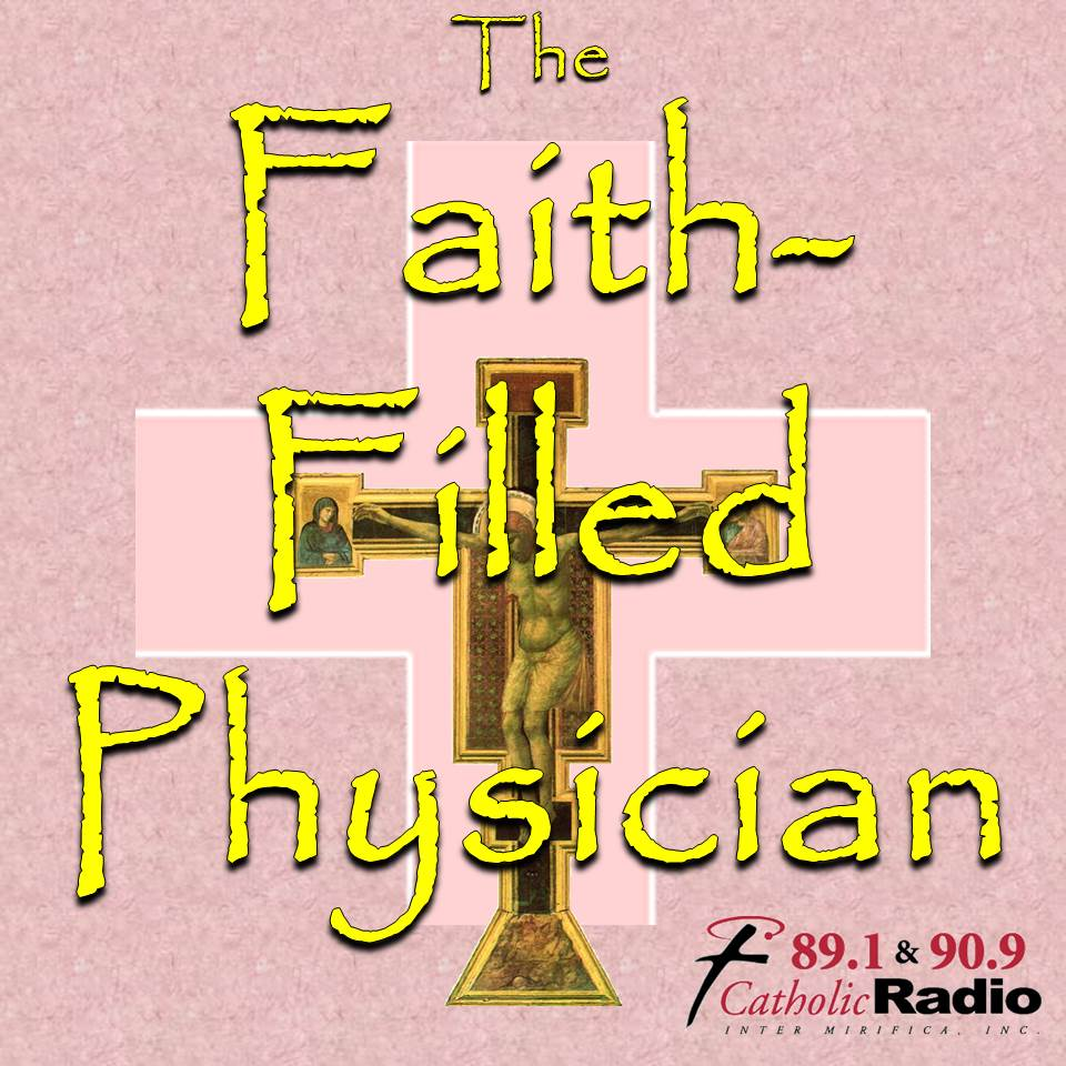 """THE FAITH-FILLED PHYSICIAN: """"PART 1: PALLIATIVE CARE AND DEATH. PART 2: ENDANGERED EMBRYOS"""""""