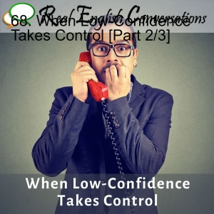 68. When Low-Confidence Takes Control [Part 2/3]