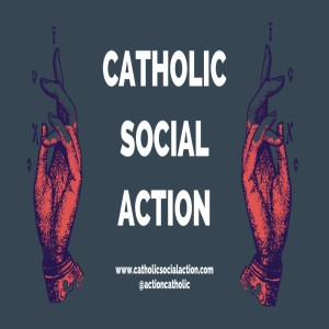 #15 - (Excerpts) Introducing Catholic Social Action
