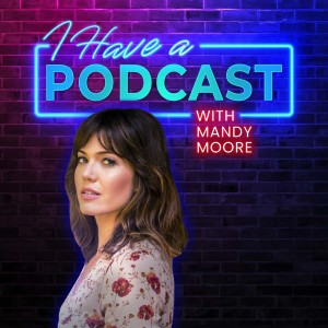 Mandy Moore and I Have A Podcast: Self-authority, Trust, and Asking for Help