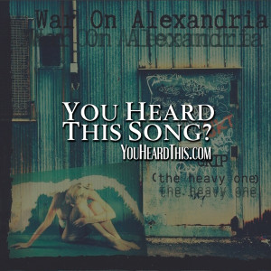 YOU HEARD THIS SONG? WAR ON ALEXANDRIA (USA) – GRIP (THE HEAVY ONE)