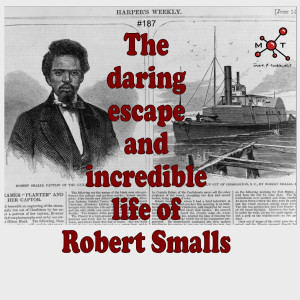 #187 - The Daring Escape and Incredible Life of Robert Smalls
