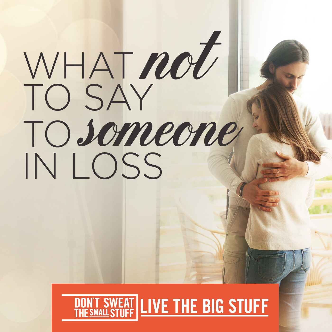What not to say to someone experiencing loss