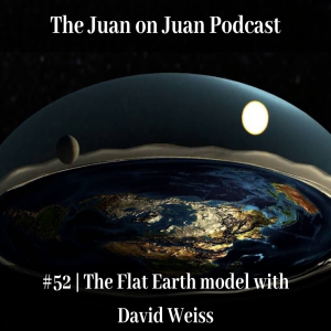 #52 | The Flat Earth model with David Weiss