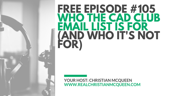 Free Episode #105: Who The Cad Club Email List Is For (and who it's not for)
