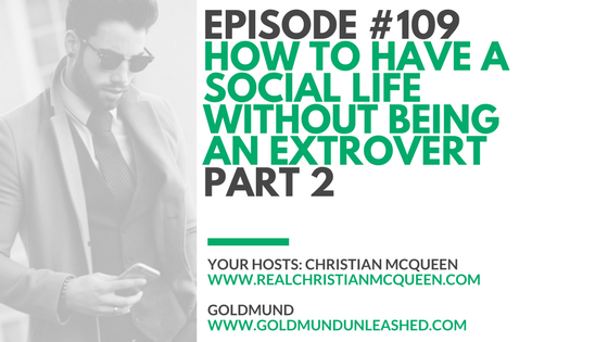 Episode #109: How To Have A Social Life Without Being An Extrovert (PART 2)