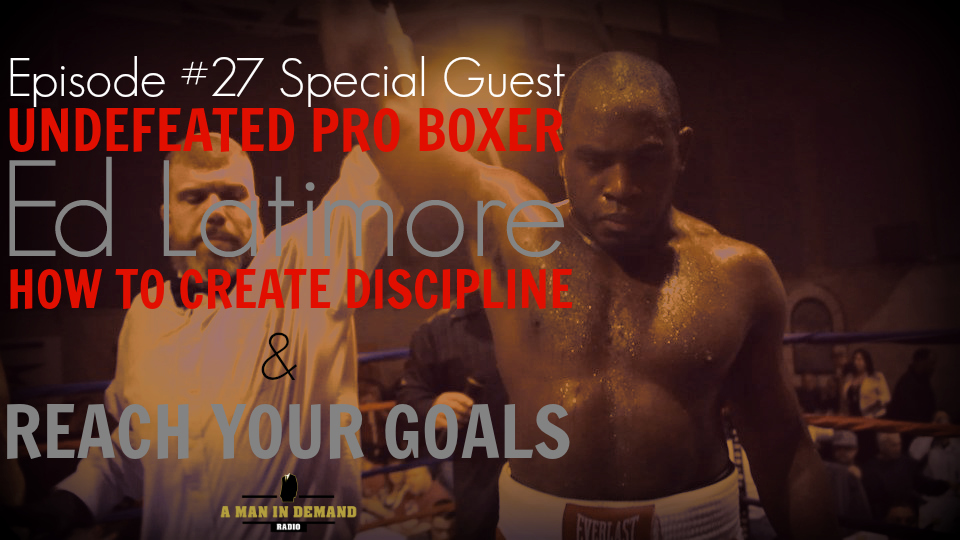 (FREE) Episode #27 Special Guest Undefeated Pro Boxer Ed Latimore: How To Create Discipline & Reach Your Goals