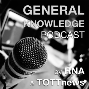 General Knowledge Podcast by RNA & TOTTnews Episode 1 (pilot)
