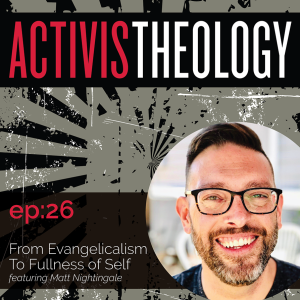 From Evangelicalism to Fullness of Self - A Conversation with Matt Nightingale