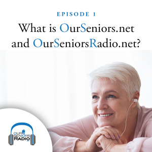 What is OurSeniors.net and OurSeniorsRadio.net?