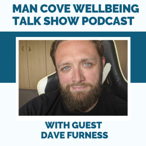 Trauma, Vulnerability & Coaching with guest Dave Furness - The Man Cove Wellebeing Talk Show - My Trauma, Your Trauma - Interview - Series 2 - Epi 4