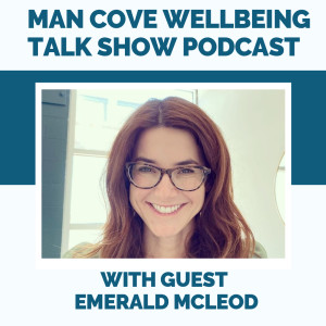 Trauma, Addiction and my Childhood with guest Emerald McLeod - The Man Cove Wellbeing Talk Show - My Trauma, Your Trauma - Interview - Series 2 - Epi 1