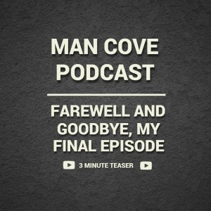 Thank you & goodbye - Farewell Podcast - Man Cove Wellbeing - Featuring 2 short interviews #Podcast