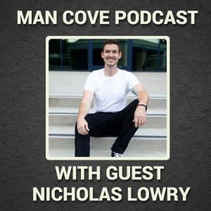 The Comeback Journey with guest Nicholas Lowry - The Man Cove Wellbeing Show Podcast - My Trauma, Your Trauma - Interview - Series 3 - Epi 5