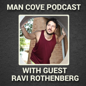 Trauma-Informed yoga & being embodied with guest Ravi Rothenberg - The Man Cove Wellbeing Talk Show - My Trauma, Your Trauma - Interview - Series 3 - Epi 7