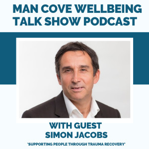 Supporting people through trauma recovery with guest Simon Jacobs - The Man Cove Wellbeing Talk Show - My Trauma, Your Trauma - Interview - Series 1 - Epi 10