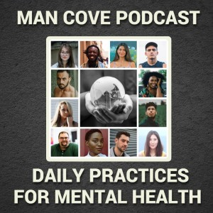 FINALE EPISODE - How to use daily practices for improved mental health - Man Cove Wellbeing Talk Show - S2 - Epi 5