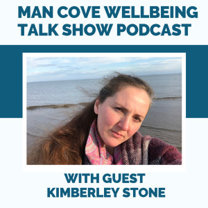 From 'PTSD' to 'Life Doula' with guest Kimberley Stone - The Man Cove Wellbeing Talk Show - My Trauma, Your Trauma - Interview - Series 2 - Epi 3
