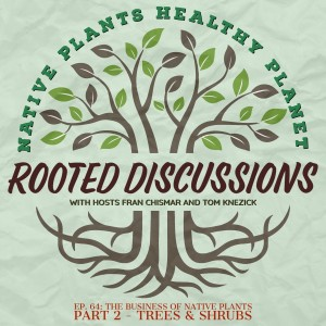 Rooted Discussion -The Business of Native Plants Part 2 - Trees and Shrubs