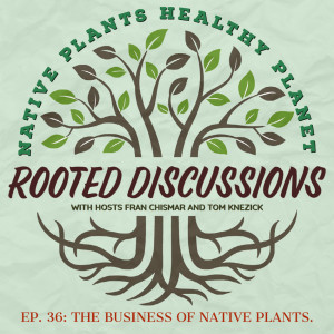 Rooted Discussions -The Business of Native Plants