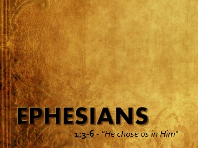 He Chose Us in Him - Ephesians 1:3-6 (Jeremy Bowling)