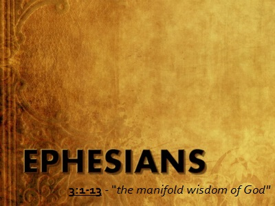 The Manifold Wisdom of God - Ephesians 3:1-13 (Jeremy Bowling)