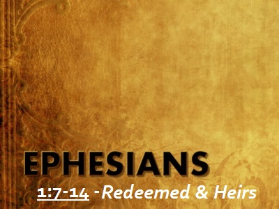Redeemed & Heirs - Ephesians 1:7-14 (Jeremy Bowling)