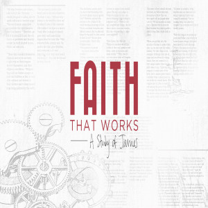 A Faith that Works - James 2:14-26 (Jeremy Bowling)