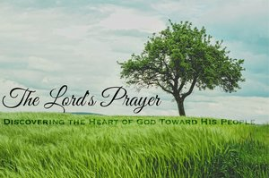 The Lord's Prayer | Week 1