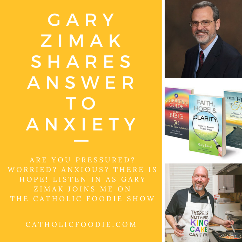 The Answer to Anxiety with Gary Zimak | The Catholic Foodie Show