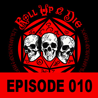 Roll Up & Die - Podcast 010