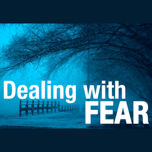 Dealing with Fear (Part 1)