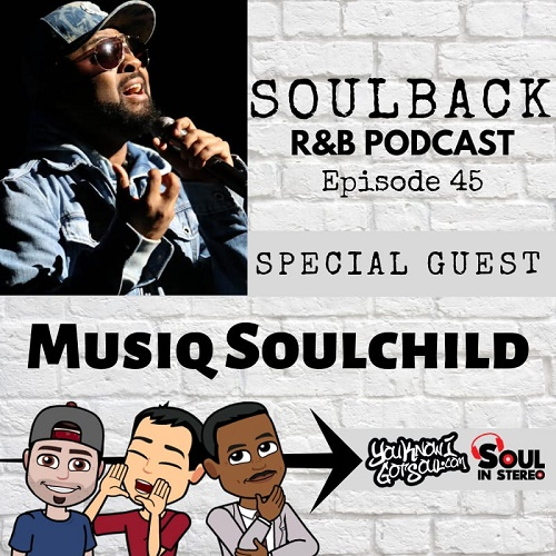 The SoulBack R&B Podcast: Episode 45 (featuring Musiq Soulchild)