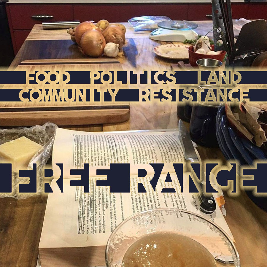 Free Range | Inaugural episode! Food, politics, community, laughter, and resistance. And