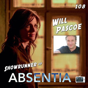 108 - Will Pascoe (Showrunner of Absentia)