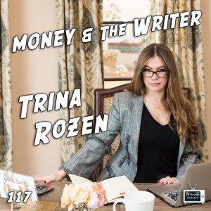 117 - Money and the Writer with Trina Rozen, CPA