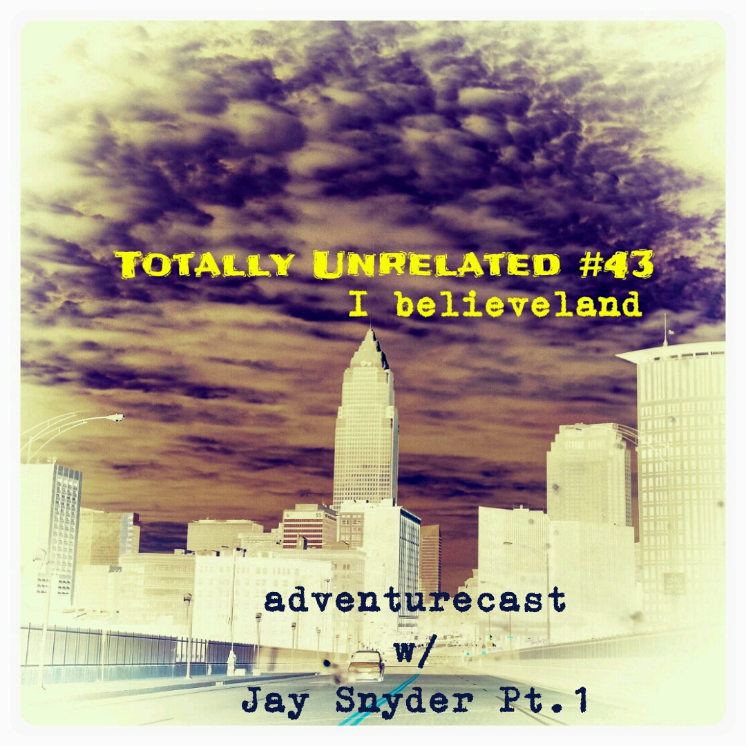 #43 I Believeland feat. Adventurecast w/ Jay Snyder Pt.1 :The squeal