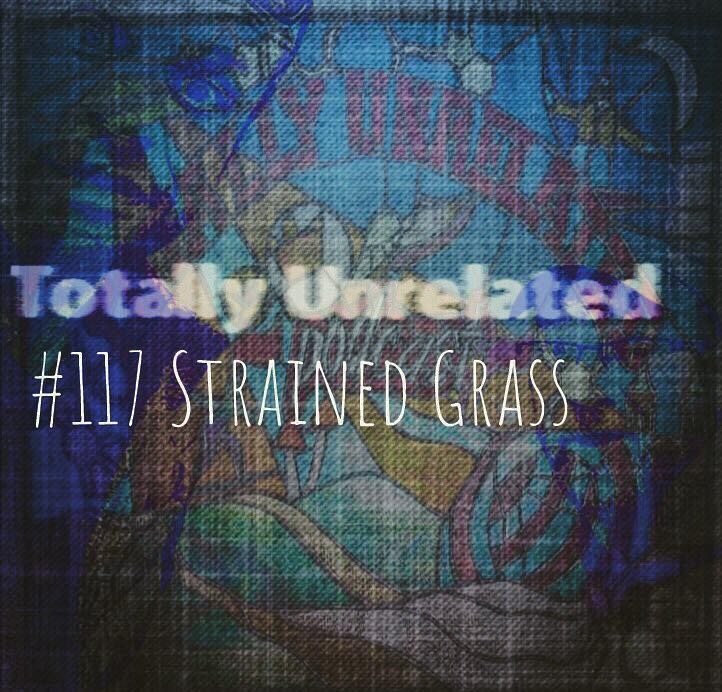 #117 Strained Grass