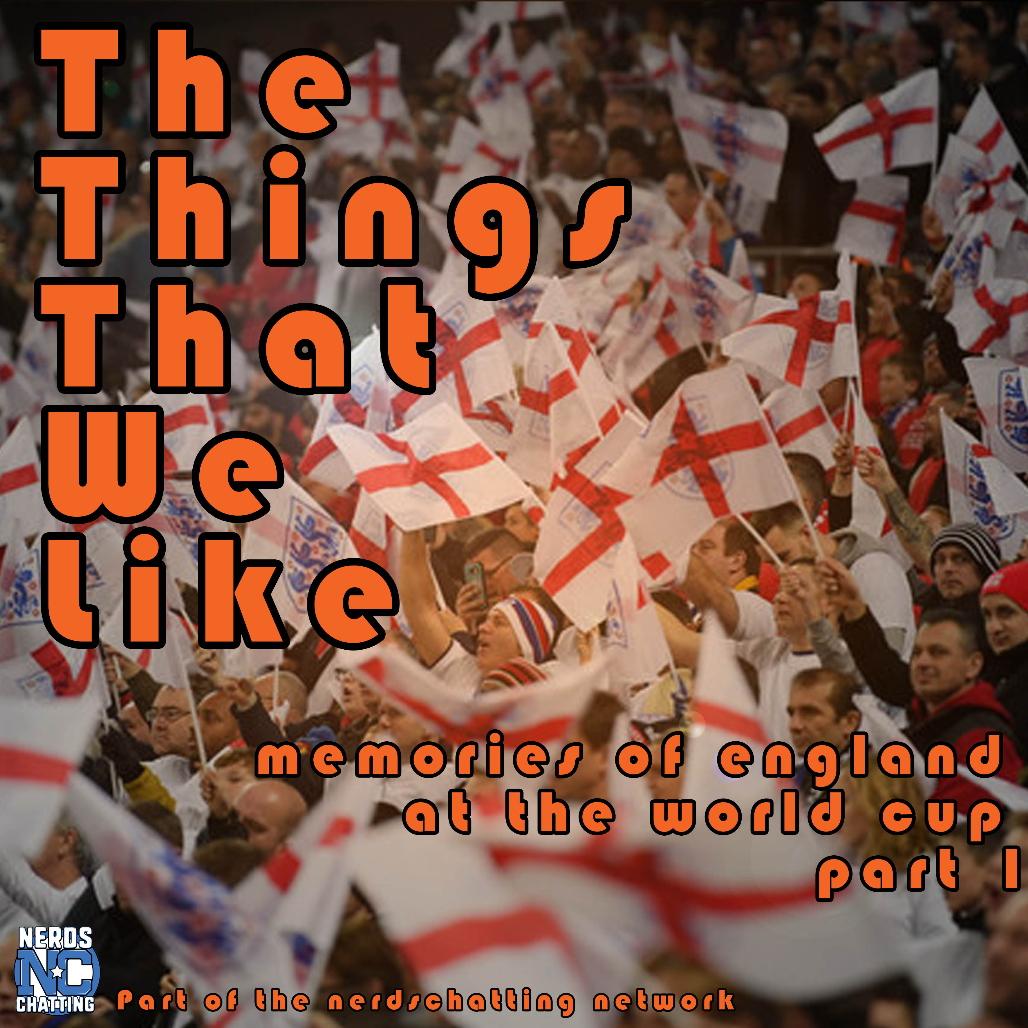 the things that we like episode 1 - memories of england at the world cup part 1